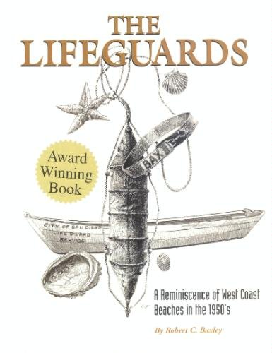 The Lifeguards: A Reminiscence of West Coast Beaches in the 1950s by Robert C. Baxley